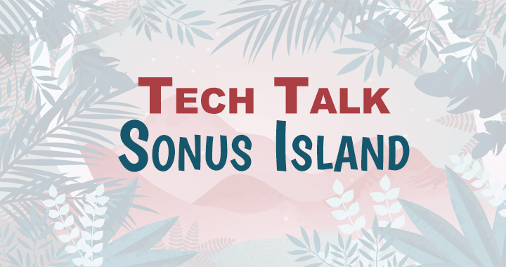 Tech Talk: Sonus Island